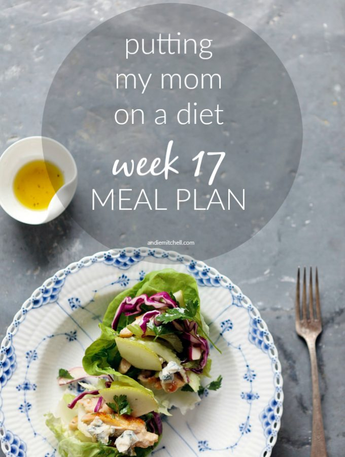 Putting My Mom on a Diet: Week 17 Meal Plan and Weigh-In