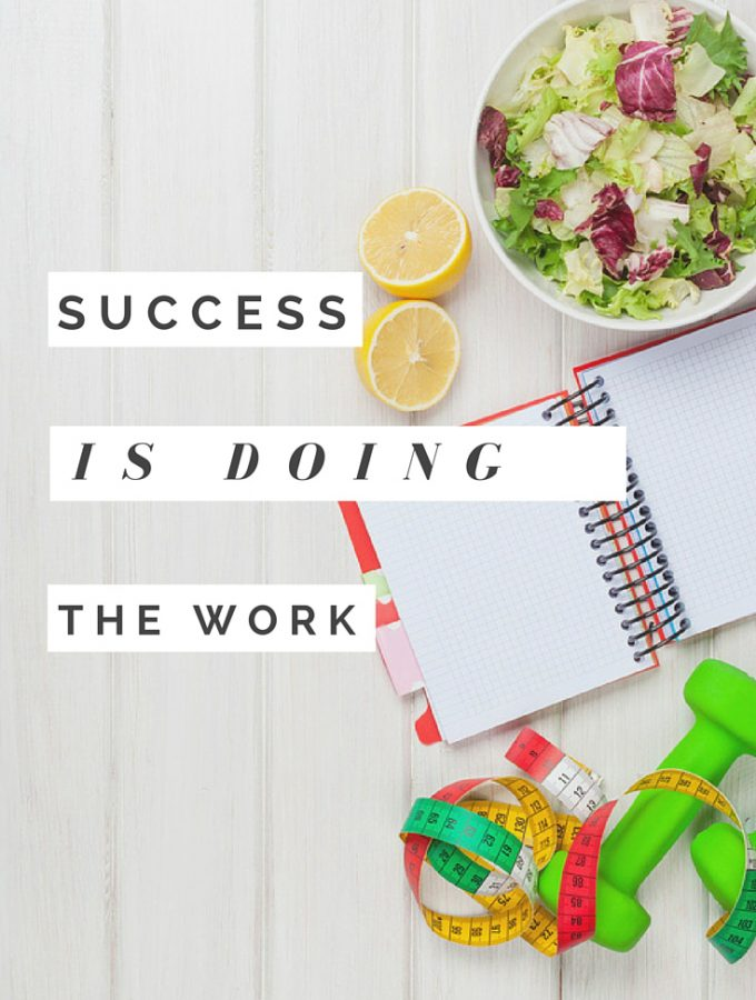 """Success Is Doing the Work"" - If your goal is to achieve weight loss success, or to change your life in any meaningful way, here's an important reminder to help you get there!"