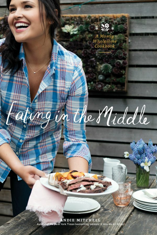 Eating in the Middle a Mostly Wholesome Cookbook by Andie Mitchell