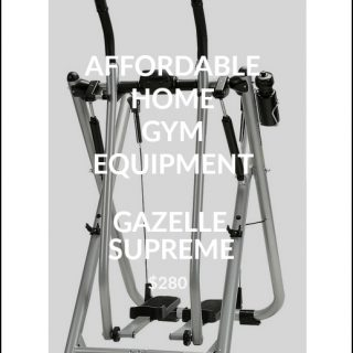 Affordable Home Gym Equipment: The Gazelle Supreme! This elliptical - like machine is only $280! Read the full review