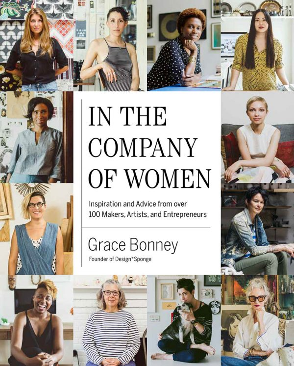 In the Company of Women by Grace Bonney, founder of Design Sponge