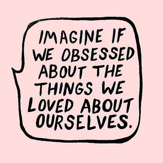 Imagine if we obsessed about the things we love about ourselves (photo credit: Thrive Nutrition)